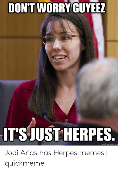 dont-worry-guyeez-its-just-herpes-quickmeme-com-jodi-arias-has-52793264.png